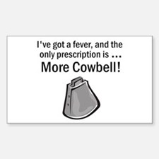 I Gotta Have More Cowbell Rectangle Decal