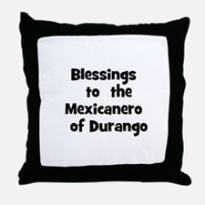 Blessings  to  the  Mexicaner Throw Pillow