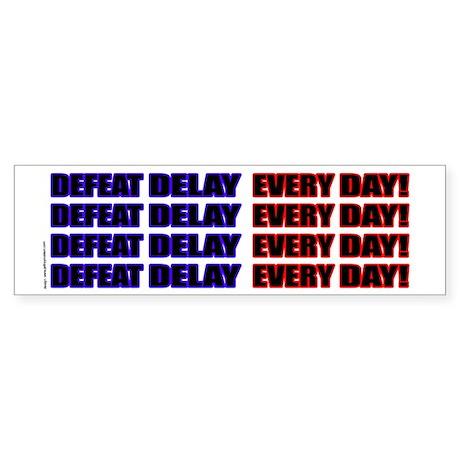 Defeat Delay Every Day! Bumper Sticker