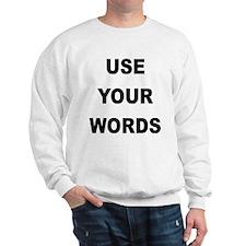 USE YOUR WORDS Sweatshirt