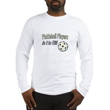 Pickleball Players Do It For  Long Sleeve T-Shirt