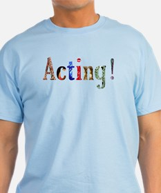 It's Acting! T-Shirt