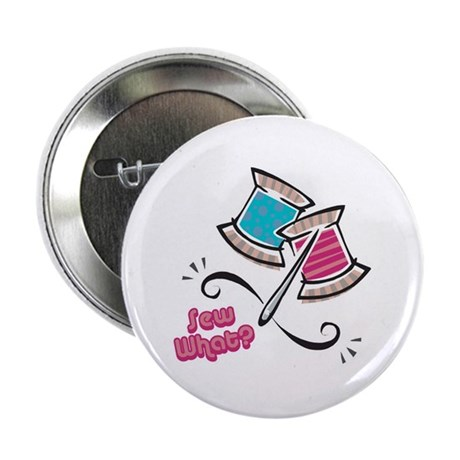 """So (Sew) What? Design 2.25"""" Button (100 pack)"""