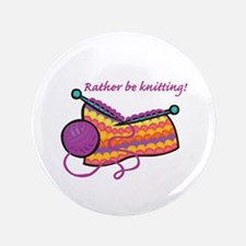 """Rather Be Knitting Design 3.5"""" Button"""