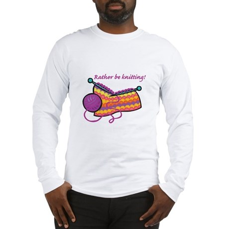 Rather Be Knitting Design Long Sleeve T-Shirt