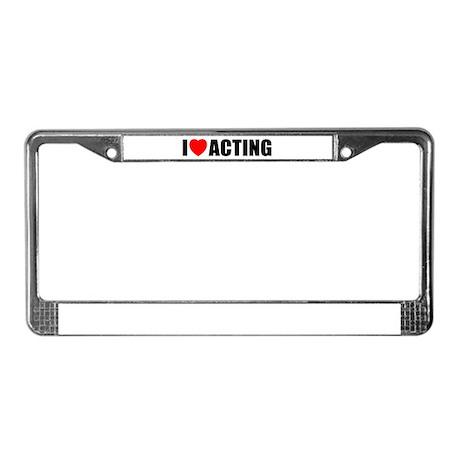 I Love Acting License Plate Frame