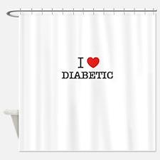 I Love DIABETIC Shower Curtain