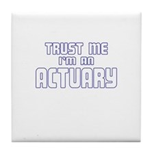 Trust Me I'm an Actuary Tile Coaster