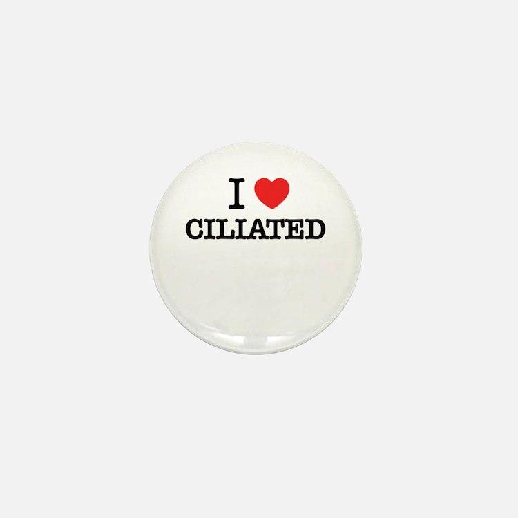 I Love CILIATED Mini Button