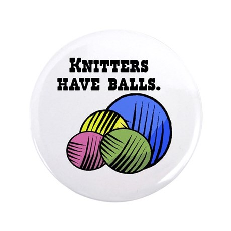 """Knitters Have Balls! 3.5"""" Button"""