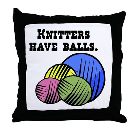 Knitters Have Balls! Throw Pillow
