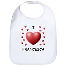 I Love Francesca - Bib