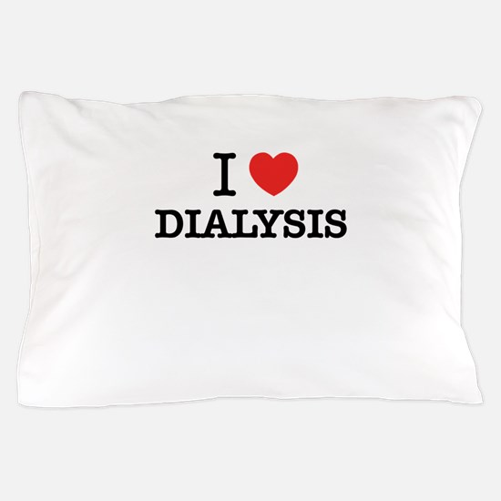 I Love DIALYSIS Pillow Case