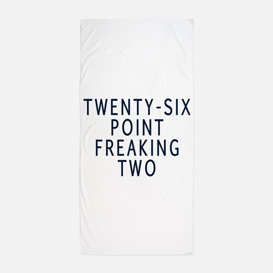 Twenty-six point freaking two Beach Towel