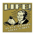 Life Is For Playing Video Games Tile Coaster