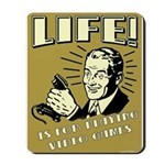 Life Is For Playing Video Games Mousepad