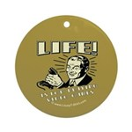 Life Is For Playing Video Games Ornament (Round)
