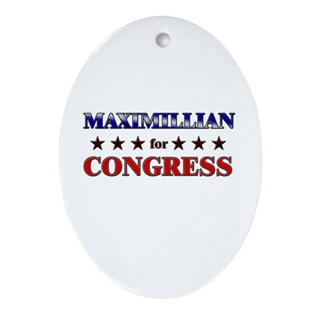 MAXIMILLIAN for congress Oval Ornament