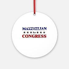MAXIMILIAN for congress Ornament (Round)