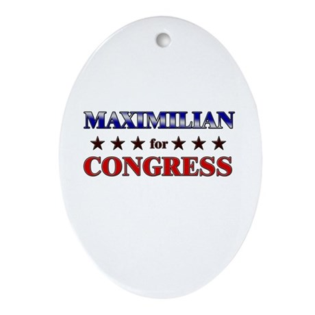 MAXIMILIAN for congress Oval Ornament