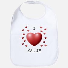 I Love Kallie - Bib