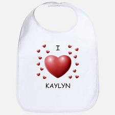 I Love Kaylyn - Bib