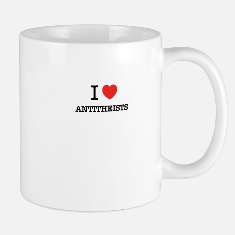 I Love ANTITHEISTS Mugs