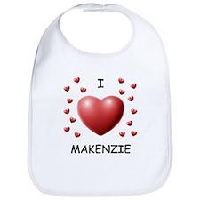 I Love Makenzie - Bib