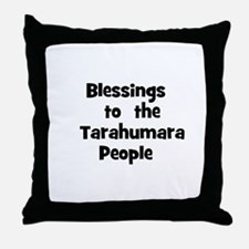 Blessings  to  the  Tarahumar Throw Pillow