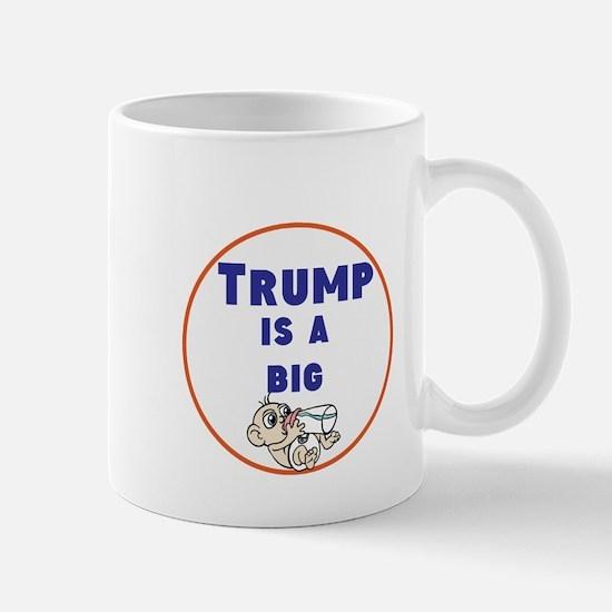 Trump is a big baby. no Trump Mugs