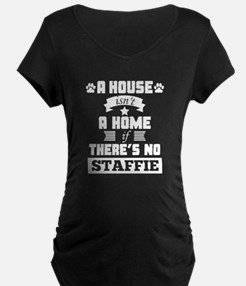 A House Isnt A Home If Theres No Staffie T-Shirt