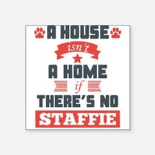 A House Isnt A Home If Theres No Staffie Sticker