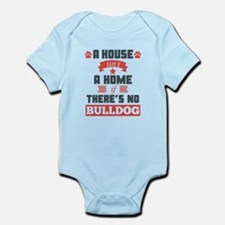 A House Isnt A Home If Theres No Bulldog Body Suit