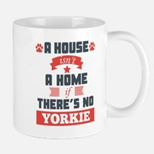 A House Isnt A Home If Theres No Yorkie Mugs