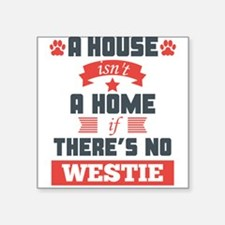 A House Isnt A Home If Theres No Westie Sticker