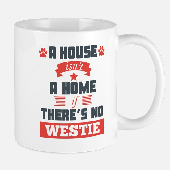 A House Isnt A Home If Theres No Westie Mugs