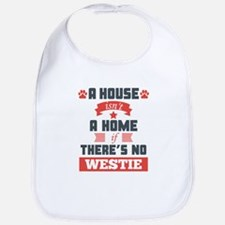 A House Isnt A Home If Theres No Westie Bib