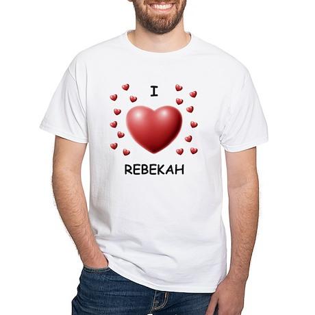 I Love Rebekah - White T-Shirt
