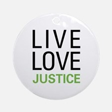 Live Love Justice Ornament (Round)