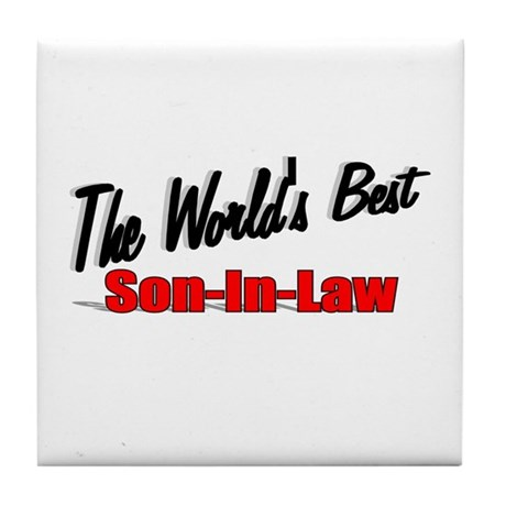 """""""The World's Best Son-In-Law"""" Tile Coaster"""
