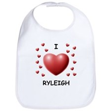 I Love Ryleigh - Bib