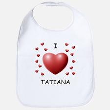 I Love Tatiana - Bib