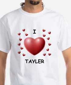 I Love Tayler - Shirt
