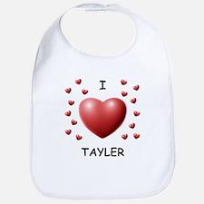 I Love Tayler - Bib