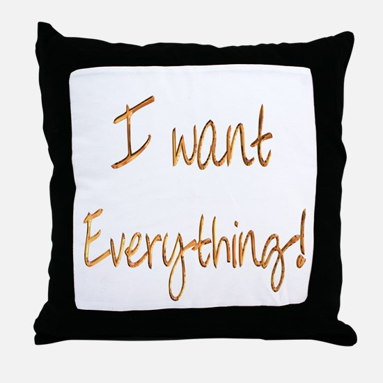 I want everything! Throw Pillow