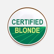 "CERTIFIED BLONDE 3.5"" Button"