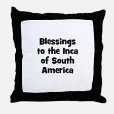 Blessings to the Inca of Sout Throw Pillow