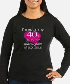 Not In My 40's Long Sleeve T-Shirt