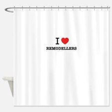 I Love REMODELLERS Shower Curtain