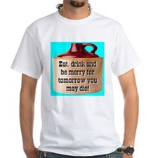Eat, drink and be merry Shirt